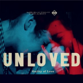Unloved – Guilty ofLove